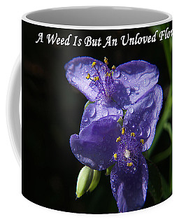 A Weed Is But An Unloved Flower Coffee Mug