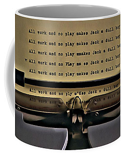 All Work And No Play Makes Jack A Dull Boy Coffee Mug