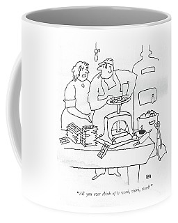 All You Ever Think Of Is Work Coffee Mug