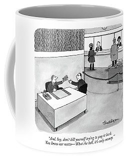 And, Hey, Don't Kill Yourself Trying To Pay Coffee Mug
