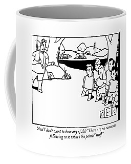 And I Don't Want To Hear Any Of This 'there Coffee Mug