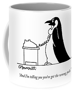 And I'm Telling You You've Got The Wrong Pole Coffee Mug