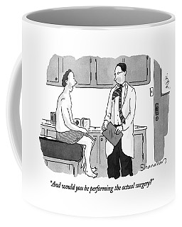 And Would You Be Performing The Actual Surgery? Coffee Mug