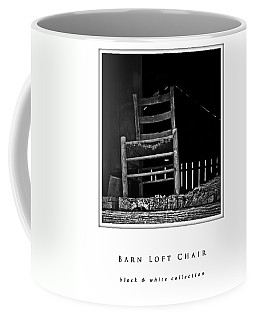 Coffee Mug featuring the photograph Barn Loft Chair Black And White Collection by Greg Jackson