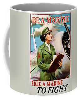 Be A Marine - Free A Marine To Fight Coffee Mug