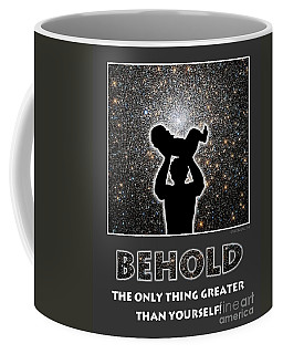 Behold - The Only Thing Greater Than Yourself Coffee Mug