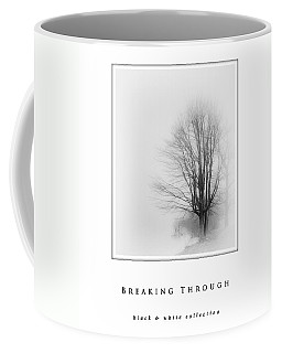 Coffee Mug featuring the photograph Breaking Through  Black And White Collection by Greg Jackson