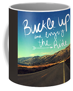 Buckle Up And Enjoy The Ride Coffee Mug