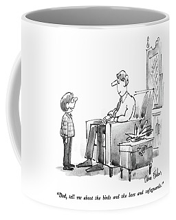 Dad, Tell Me About The Birds And The Bees Coffee Mug