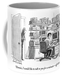 Dennis, I Would Like To Talk To You For A Minute Coffee Mug