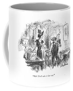 Dick! Don't Take It That Way! Coffee Mug
