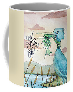Do Not Ever Give Up Coffee Mug