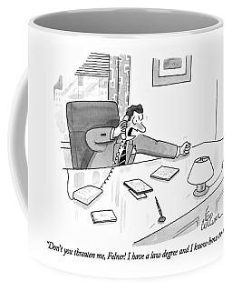 Don't You Threaten Coffee Mug