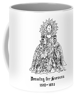 Dressing For Success 1558-1603 Coffee Mug