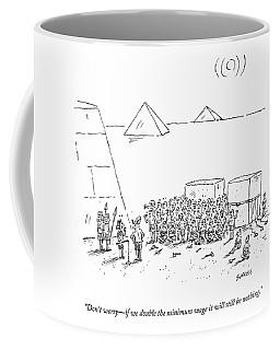 Egyptian Pyramid-builders Are Being Addressed Coffee Mug