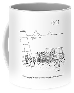 Egyptian Pyramid-builders Are Being Addressed Coffee Mug