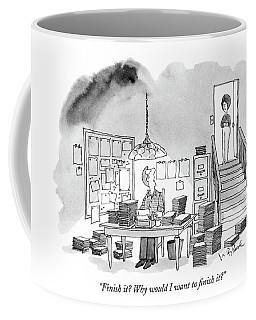 Finish It? Why Would I Want To Finish It? Coffee Mug