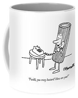 Fusilli, You Crazy Bastard! How Are You? Coffee Mug by Charles Barsotti