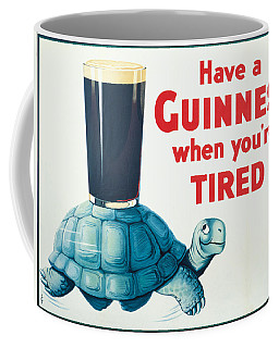 Have A Guinness When You're Tired Coffee Mug