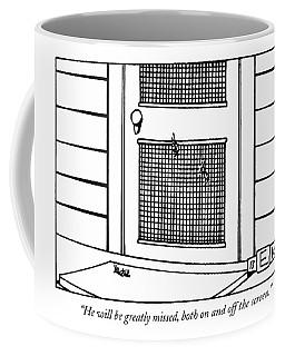 He Will Be Greatly Missed Coffee Mug