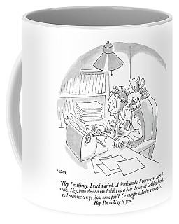 Hey, I'm Thirsty.  I Need A Drink.  A Drink Coffee Mug