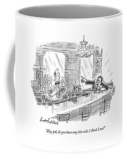 Hey, Pal, Do You Have Any Idea Who I Think I Am? Coffee Mug