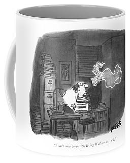 I Can't Come Tomorrow. Irving Wallace Is Stuck Coffee Mug