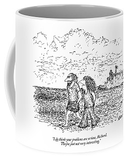 I Do Think Your Problems Are Serious Coffee Mug