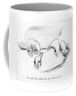 I Don't Care What You Say - I'm Cold! Coffee Mug