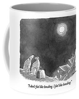 I Don't Feel Like Howling.  I Feel Like Bowling Coffee Mug