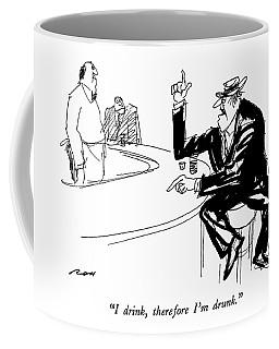 I Drink, Therefore I'm Drunk Coffee Mug