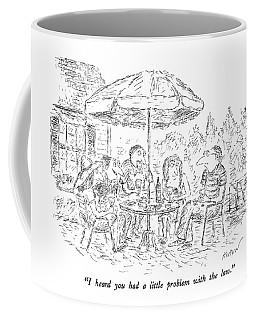 I Heard You Had A Little Problem With The Law Coffee Mug