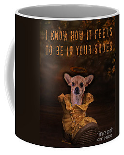I Know How It Feels To Be In Your Shoes Coffee Mug