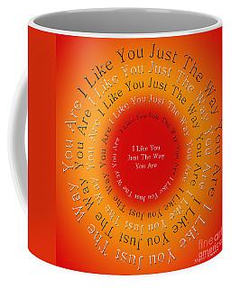 I Like You Just The Way You Are 2 Coffee Mug