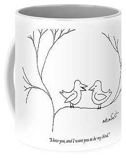 I Love You, And I Want You To Be My Bird Coffee Mug