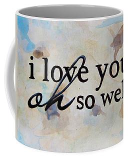 I Love You Oh So Well Coffee Mug