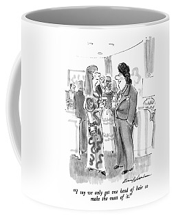 I Say We Only Get One Head Of Hair So Make Coffee Mug