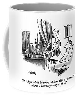 I'll Tell You What's Happening Coffee Mug