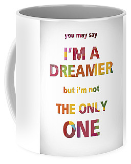 I'm A Dreamer But I'm Not The Only One Coffee Mug by Gina Dsgn