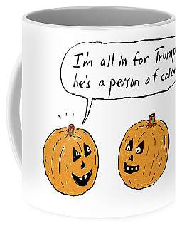 I'm All In For Trump He's A Person Of Color Coffee Mug