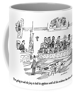 I'm Going To Ask The Jury To Hold Its Applause Coffee Mug