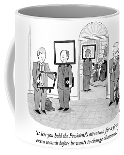 It Lets You Hold The President's Attention Coffee Mug