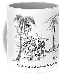 It's Nice To Get Out Of Okefenokee For A Few Days Coffee Mug