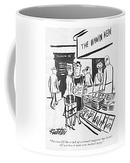 Just Once I'd Like To Pick Up A Woman's Magazine Coffee Mug