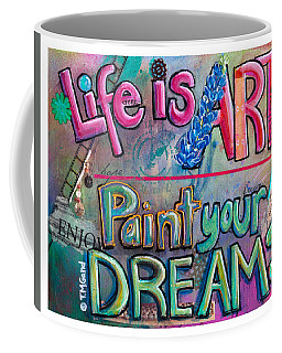 Life Is Art Paint Your Dreams Coffee Mug
