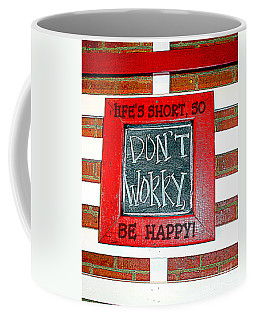 Life's Short So Don't Worry Be Happy Coffee Mug