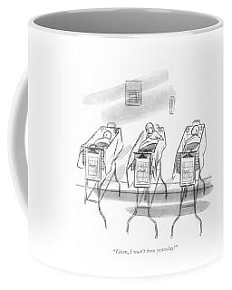 Listen, I Wasn't Born Yesterday! Coffee Mug