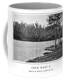 Coffee Mug featuring the photograph Loch Mary 2  Black And White Collection by Greg Jackson