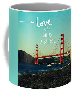 Love Can Build A Bridge- Inspirational Art Coffee Mug