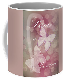 Love Is The Reason Coffee Mug